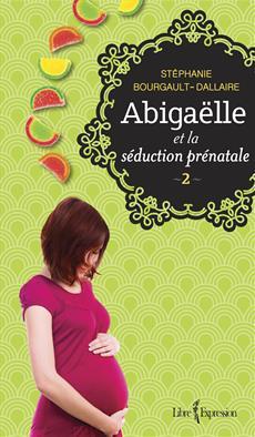 Abigaëlle et la séduction prénatale, tome 2 | Un livre, des mots