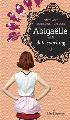 Abigaëlle et le date coaching, tome 1 | Un livre, des mots