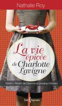 La vie épicée de Charlotte Lavigne, tome 1 | Un livre, des mots
