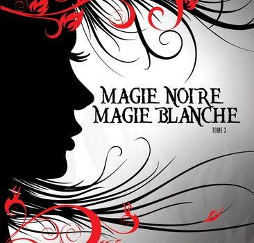 Magie noire, magie blanche, tome 3