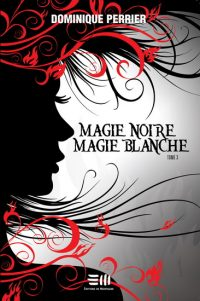 Magie Noire, Magie Blanche, tome 3 | Un livre, des mots